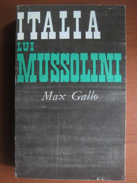 Anticariat: Max Gallo - Italia lui Mussolini