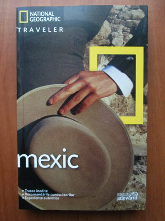 Anticariat: Mexic (colectia National Geographic Traveler, nr. 3)