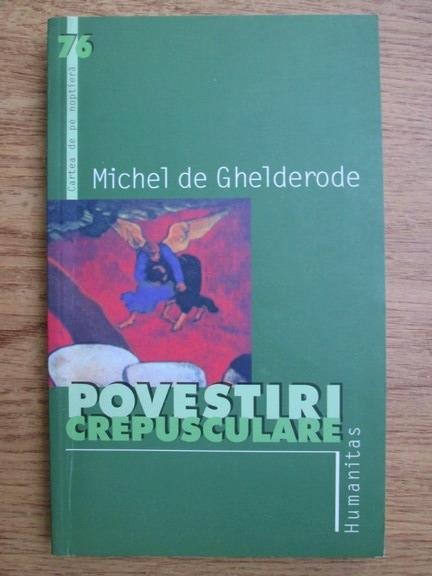 Anticariat: Michel de Ghelderode - Povestiri crepusculare