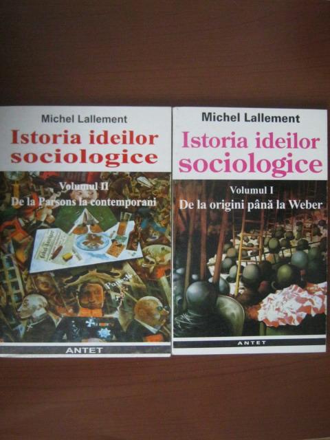 Anticariat: Michel Lallement - Istoria ideilor sociologice (2 volume)