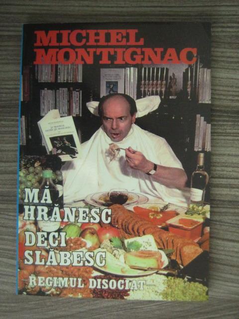 Anticariat: Michel Montignac - Ma hranesc, deci slabesc. Regimul disociat