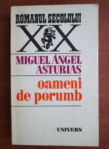 Anticariat: Miguel Angel Asturias - Oameni de porumb