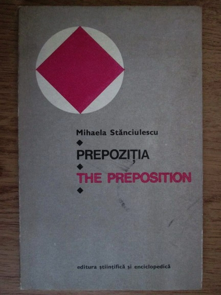 Anticariat: Mihaela Stanciulescu - Prepozitia. The preposition
