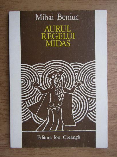 Anticariat: Mihai Beniuc - Aurul Regelui Midas