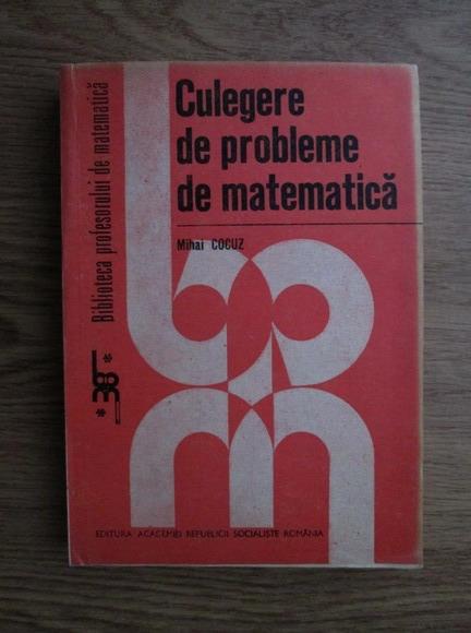 Anticariat: Mihai Cocuz - Culegere de probleme de matematica