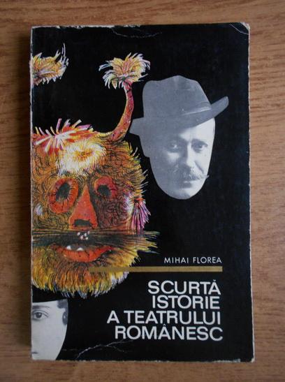 Anticariat: Mihai Florea - Scurta istorie a teatrului romanesc