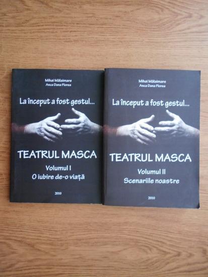 Anticariat: Mihai Malaimare - La inceput a fost gestul...Teatrul Masca. O iubire de-o viata, Scenariile noastre (2 volume)
