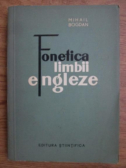 Anticariat: Mihail Bogdan - Fonetica limbii engleze