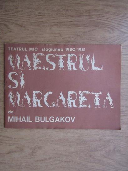 Anticariat: Mihail Bulgakov - Maestrul si margareta. Teatrul Mic