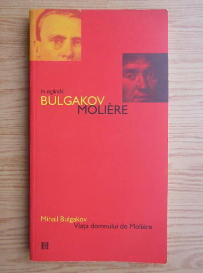 Anticariat: Mihail Bulgakov - Viata domnului de Moliere