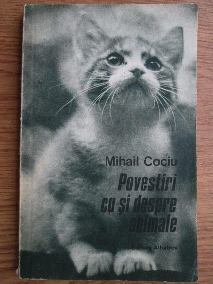 Anticariat: Mihail Cociu - Povestiri cu si despre animale