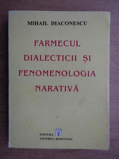 Anticariat: Mihail Diaconescu - Farmecul dialecticii si fenomenologia narativa