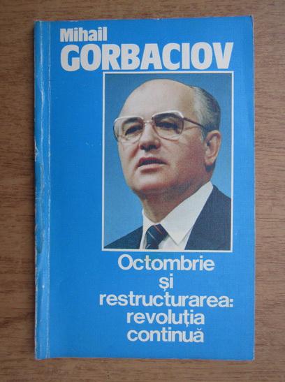 Anticariat: Mihail Gorbaciov - Octombrie si restructurarea: revolutia continua