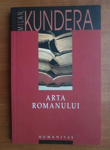 Anticariat: Milan Kundera - Arta romanului