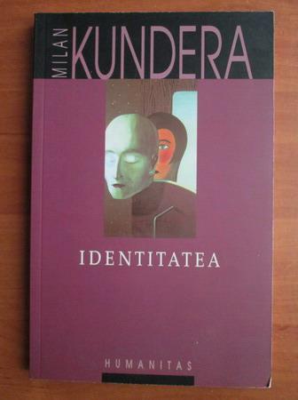 Anticariat: Milan Kundera - Identitatea