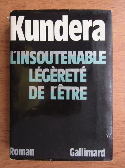 Anticariat: Milan Kundera - L'insoutenable legerete de l'etre