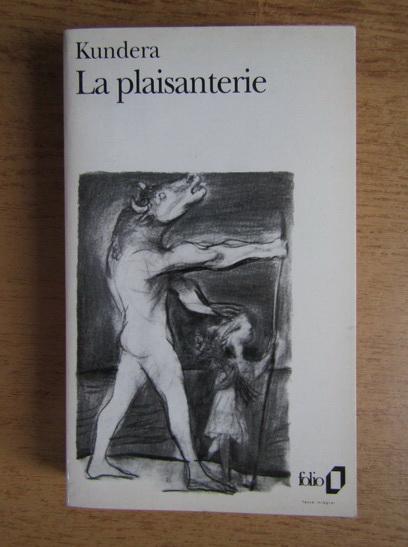 Anticariat: Milan Kundera - La plaisanterie