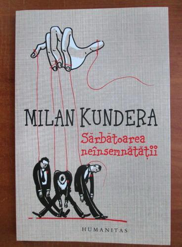 Anticariat: Milan Kundera - Sarbatoarea neinsemnatatii
