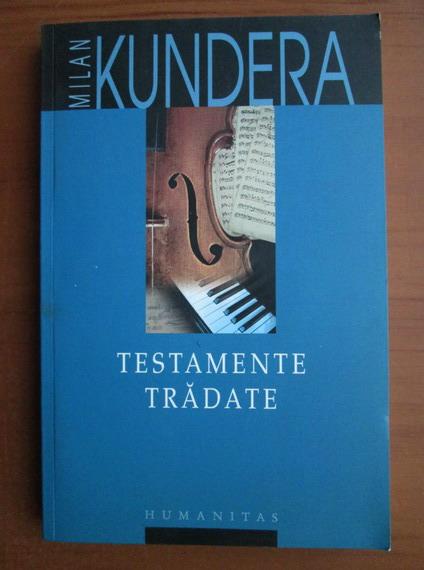 Anticariat: Milan Kundera - Testamente tradate