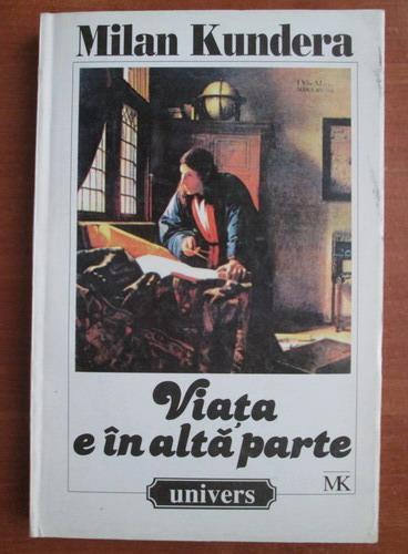 Anticariat: Milan Kundera - Viata e in alta parte