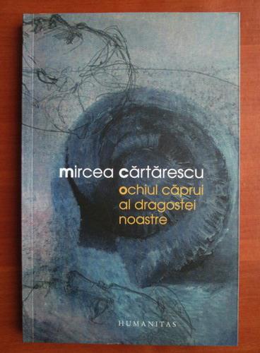 Anticariat: Mircea Cartarescu - Ochiul caprui al dragostei noastre