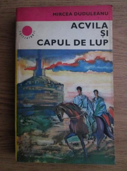 Anticariat: Mircea Duduleanu - Acvila si capul de lup