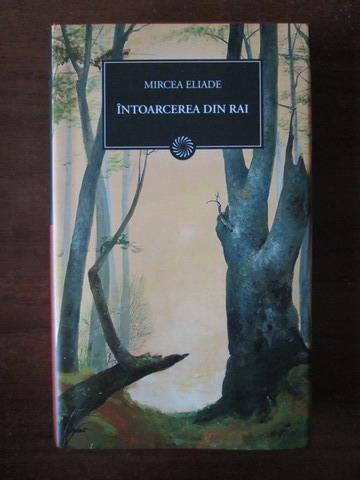Anticariat: Mircea Eliade - Intoarcerea din Rai