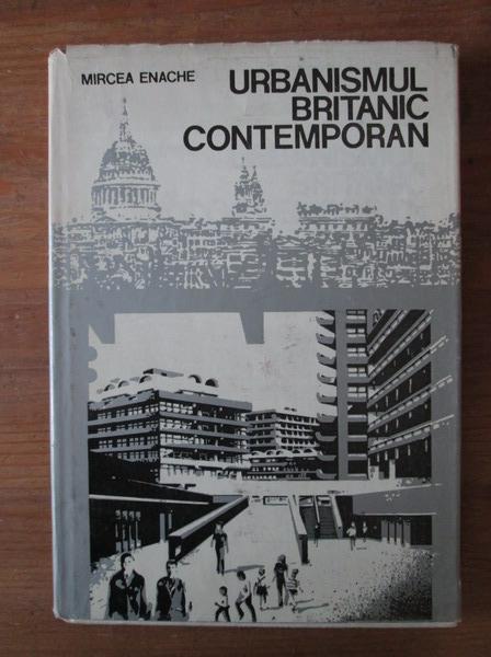 Anticariat: Mircea Enache - Urbanismul britanic contemporan