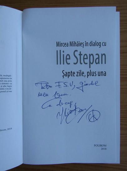 Anticariat: Mircea Mihaies - In dialog cu Ilie Stepan. Sapte zile, plus una (cu autograful autorului)