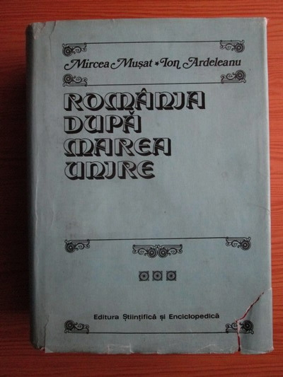 Anticariat: Mircea Musat, Ion Ardeleanu - Romania dupa Marea Unire (volumul 2, partea a II-a)