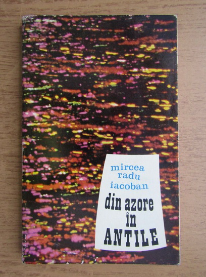 Anticariat: Mircea Radu Iacoban - Din Azore in Antile