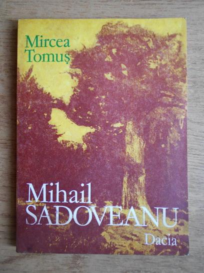 Anticariat: Mircea Tomus - Mihail Sadoveanu