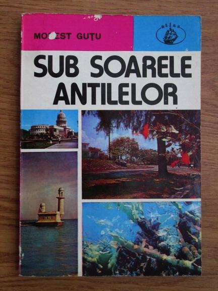 Anticariat: Modest Gutu - Sub soarele antilelor
