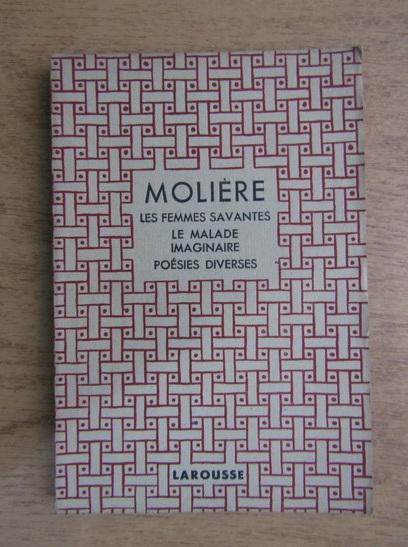Anticariat: Moliere - Theatre complet illustre. Les femmes savantes. Le malade imaginaire. Poesies diverses (aprox. 1930)