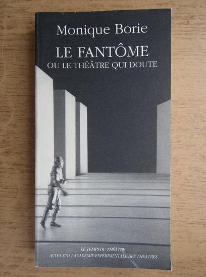 Anticariat: Monique Borie - Le fantome ou le theatre qui doute