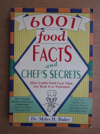 Anticariat: Myles H. Bader - 6001 food facts and chef's secrets