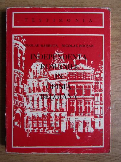 Anticariat: N. Barbuta, Nicolae Bocsan - Independenta Romaniei in opinia belgiana