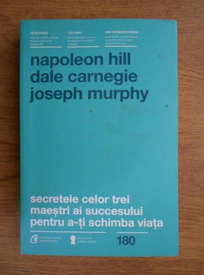 Anticariat: Napoleon Hill - Secretele celor trei maestri ai succesului pentru a-ti schimba viata