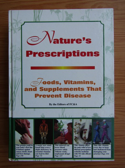 Anticariat: Nature's prescriptions. Food, vitamins and supplements that prevent disease