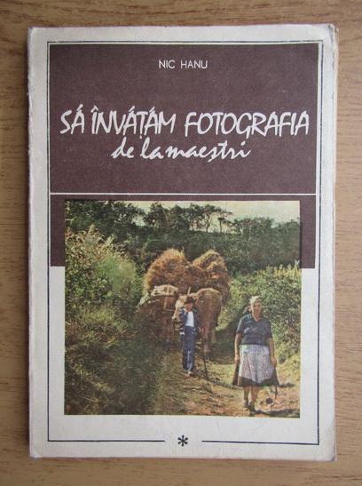 Anticariat: Nic Hanu - Sa invatam fotografia de la maestri (volumul 1)