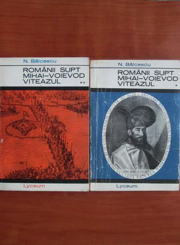 Anticariat: Nicolae Balcescu - Romanii supt Mihai-Voievod Viteazul (2 volume)