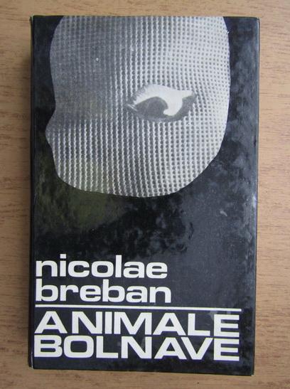 Anticariat: Nicolae Breban - Animale bolnave