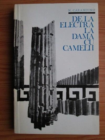 Anticariat: Nicolae Carandino - De la Electra la Dama cu Camelii
