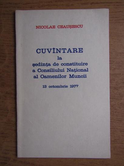 Anticariat: Nicolae Ceausescu - Cuvantare la sedinta de constituire a Consiliului National al Oamenilor Muncii. 13 octombrie 1977