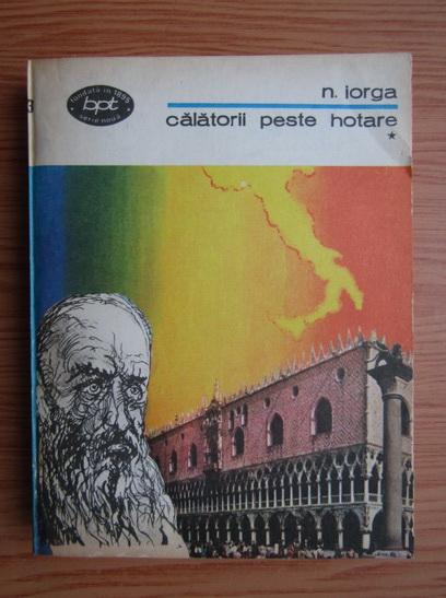 Anticariat: Nicolae Iorga - Calatorii peste hotare (volumul 1)