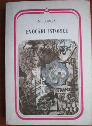 Anticariat: Nicolae Iorga - Evocari istorice