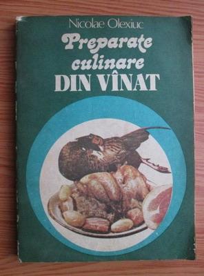 Anticariat: Nicolae Olexiuc - Preparate culinare din vanat