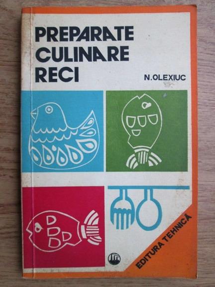 Anticariat: Nicolae Olexiuc - Preparate culinare reci