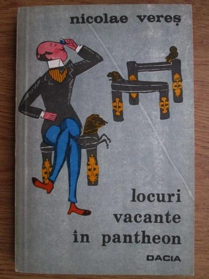 Anticariat: Nicolae Veres - Locuri vacante in pantheon