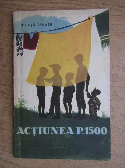 Anticariat: Nicuta Tanase - Actiunea P. 1500